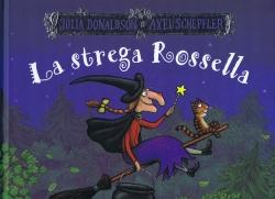 La strega Rossella /di Julia Donaldson, Axel Scheffler