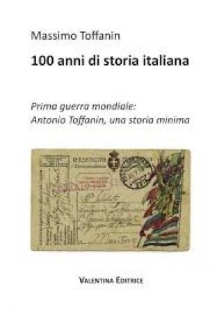 100 anni di storia italiana. Prima guerra mondiale: Antonio Toffanin, una storia minima